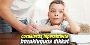 Çocuklarda hiperaktivite bozukluğuna dikkat