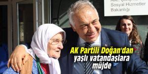 AK Partili Doğan'dan yaşlı vatandaşlara müjde