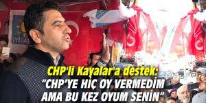 "CHP'li Kayalar'a destek: ""CHP'ye hiç oy vermedim ama bu kez oyum senin"""