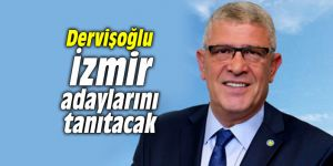Dervişoğlu İzmir adaylarını tanıtacak