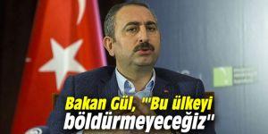 Bakan Gül, '''Bu ülkeyi böldürmeyeceğiz''