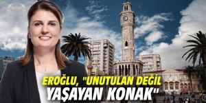 """AK Partili Eroğlu, """"Unutulan değil yaşayan Konak"""""""