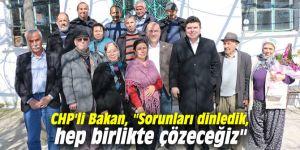 """CHP'li Bakan, """"Sorunları dinledik, hep birlikte çözeceğiz"""""""