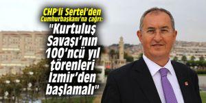 """CHP'li Sertel'den Cumhurbaşkanı'na çağrı: """"Kurtuluş Savaşı'nın 100'ncü yıl törenleri İzmir'den başlamalı"""""""