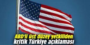 ABD'li üst düzey yetkiliden kritik Türkiye açıklaması