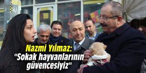 """Nazmi Yılmaz: """"Sokak hayvanlarının güvencesiyiz"""""""