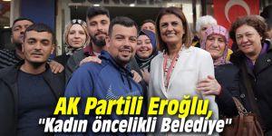 """AK Partili Eroğlu, """"Kadın öncelikli Belediye"""""""