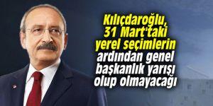 CHP'de seçim sonrası 'genel başkanlık' yarışı olur mu? Kılıçdaroğlu açıkladı