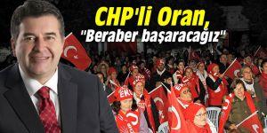 """CHP'li Oran, """"Beraber başaracağız"""""""