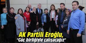 """AK Partili Eroğlu, """"Güç birliğiyle çalışacağız"""""""