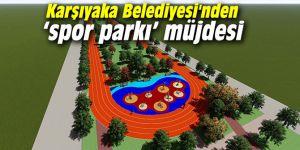 Karşıyaka Belediyesi'nden 'spor parkı' müjdesi