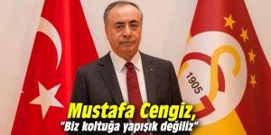 """Mustafa Cengiz, """"Biz koltuğa yapışık değiliz"""""""