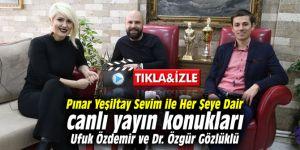 Pınar Yeşiltay Sevim ile Her Şeye Dair canlı yayın konukları Ufuk Özdemir ve Dr. Özgür Gözlüklü