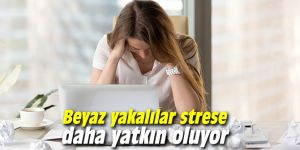 Beyaz yakalılar strese daha yatkın oluyor