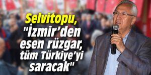 """Başkan Selvitopu, """"İzmir'den esen rüzgar,  tüm Türkiye'yi saracak"""""""