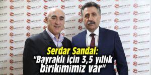 """Serdar Sandal: """"Bayraklı için 3,5 yıllık birikimimiz var"""""""