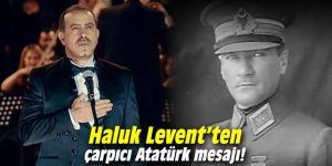 Haluk Levent'ten çarpıcı Mustafa Kemal Atatürk mesajı!