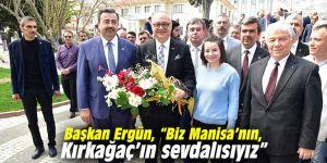 """Başkan Ergün, """"Biz Manisa'nın, Kırkağaç'ın sevdalısıyız"""""""