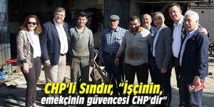 """CHP'li Sındır, """"İşçinin, emekçinin güvencesi CHP'dir"""""""