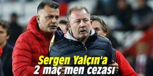 Sergen Yalçın'a 2 maç men cezası