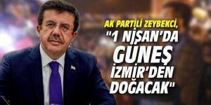 """AK Partili Zeybekci, """"1 Nisan'da güneş İzmir'den doğacak"""""""
