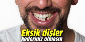 Eksik dişler kaderiniz olmasın