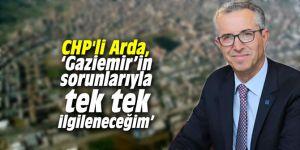 CHP'li Arda, 'Gaziemir'in sorunlarıyla tek tek ilgileneceğim'