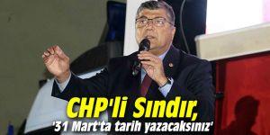 CHP'li Sındır, '31 Mart'ta tarih yazacaksınız'