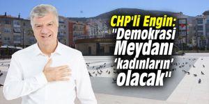 """CHP'li Engin: """"Demokrasi Meydanı 'kadınların' olacak"""""""
