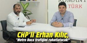 """CHP'li Kılıç, """"Metro Buca trafiğini rahatlatacak!"""""""
