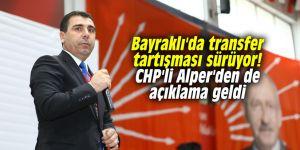 Bayraklı'da transfer tartışması sürüyor! CHP'li Alper'den de açıklama geldi