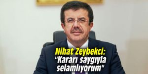 """Nihat Zeybekci: """"Kararı saygıyla selamlıyorum"""""""