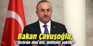 """Bakan Çavuşoğlu, """"Terörün dini dili, milliyeti yoktur"""""""