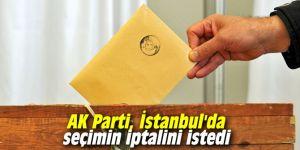 AK Parti, İstanbul'da seçimin iptalini istedi
