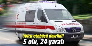 Yolcu otobüsü devrildi! 5 ölü, 24 yaralı