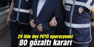 29 ilde dev FETÖ operasyonu! 80 gözaltı kararı