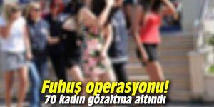 Fuhuş operasyonu! 70 kadın gözaltına altındı