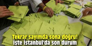Tekrar sayımda sona doğru! İşte İstanbul'da son durum