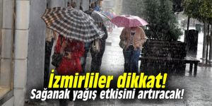 İzmirliler dikkat! Sağanak yağış etkisini artıracak!