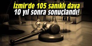İzmir'de 105 sanıklı dava 10 yıl sonra sonuçlandı!