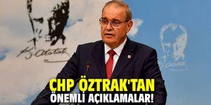 CHP Öztrak'tan önemli açıklamalar!