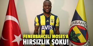 Fenerbahçeli Moses'a hırsızlık şoku!