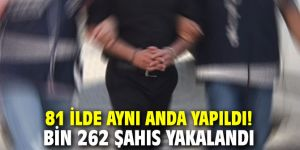 81 ilde aynı anda yapıldı! Bin 262 aranan şahıs yakalandı