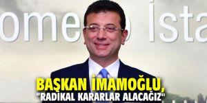 """Başkan İmamoğlu, """"Radikal kararlar alacağız"""""""