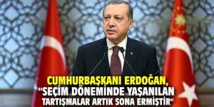 """Cumhurbaşkanı Erdoğan, """"Seçim döneminde yaşanılan tartışmalar artık sona ermiştir"""""""