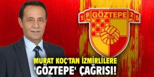 Murat Koç'tan İzmirlilere 'Göztepe' çağrısı!