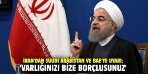 İran'dan Suudi Arabistan ve BAE'ye uyarı: 'Varlığınızı bize borçlusunuz'