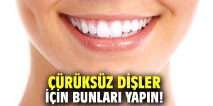 Çürüksüz dişler için bunları yapın!