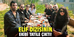 Elif dizisinin ekibi tatile çıktı!