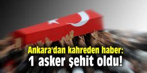 Ankara'dan kahreden haber: 1 asker şehit oldu!